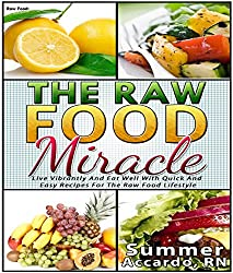 Raw Food Weight Loss: The Raw Food Miracle (Raw Food Weight Loss, Raw Food Diet) (English Edition)