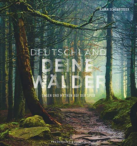 Bildband: Deutschland deine Wälder. Sagen und Mythen auf der Spur. Die geheimnisvollsten Wälder in faszinierenden Fotografien. Mit Vorschlägen für Wanderungen durch den deutschen Wald.