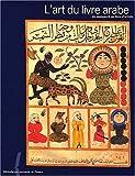 L'art du livre arabe. Du manuscrit au livre d'artiste