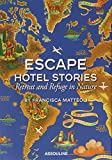 Escape Hotel Stories - Retreat and Refuge in Nature by Francisca Matteoli (9-Feb-2012) Hardcover - Assouline (9 Feb. 2012)
