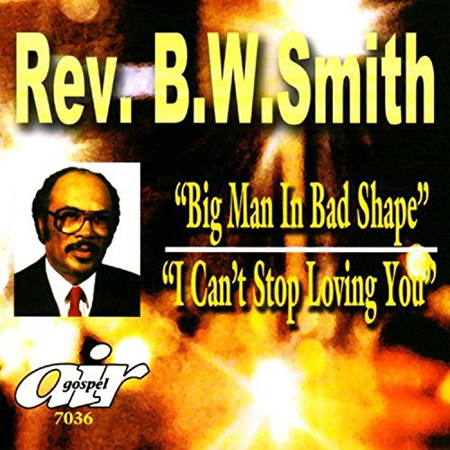 Sermons: Big Man In Bad Shape & I Can't Stop Loving You (Smith B W)