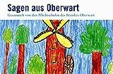 Sagen aus Oberwart: Gesammelt von den Pflichtschulen des Bezirkes Oberwart