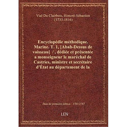 Encyclopédie méthodique. Marine. T. 1, [Abab-Dessus de vaisseau] /, dédiée et présentée a monseign