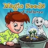 Children's books: Magic Seeds Of Patience: Teach your child patience! (A preschool bedtime picture book for children ages 3-8 1)