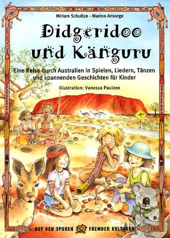 Didgeridoo und Känguru: Eine Reise durch Australien in Spielen, Liedern, Tänzen und spannenden Geschichten für Kinder
