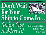 Don't Wait/Ship/Come in/Swim