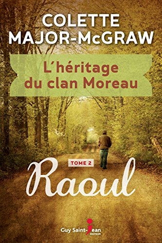 L'héritage du clan Moreau, tome 2: Raoul (2018) - Colette Major-McGraw sur Bookys