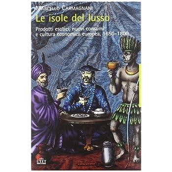 Le Isole Del Lusso. Prodotti Esotici, Nuovi Consumi E Cultura Economica Europea, 1650-1800