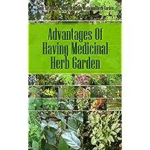 Advantages of Having Medicinal Herb Garden: Some Advantages About of Having Medicinal Herb Garden (English Edition)