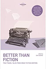 Lonely Planet Better than Fiction: True Travel Tales from Great Fiction Writers (Lonely Planet Travel Literature) Paperback