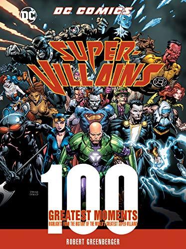 DC Comics Super-Villains: 100 Greatest Moments (100 Greatest Moments of DC Comics)