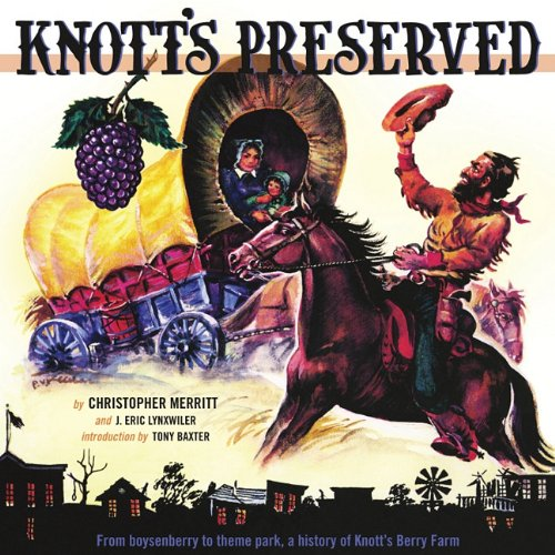 Knott's Preserved: From Boysenberry to Theme Park,