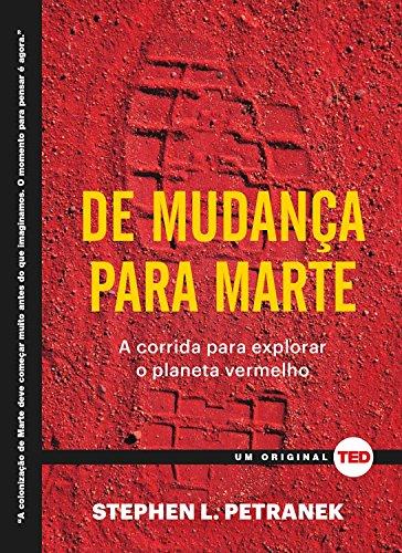 De mudança para Marte: A corrida para explorar o planeta vermelho (Ted Books) (Portuguese Edition) por Stephen L. Petranek