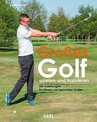 Großes Golf spielen und trainieren: Neue Trainingsansätze für Fitness und gesundes Golfen (German Edition)