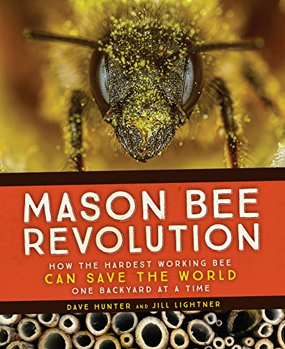 Mason Bee Revolution: How the Hardest Working Bee Can Save the World - One Backyard at a Time (English Edition)