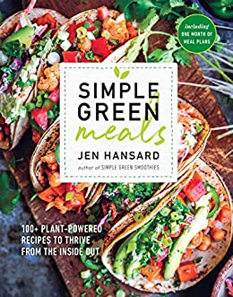 a1ceea37 Simple Green Meals: 100+ Plant-Powered Recipes to Thrive from the Inside Out
