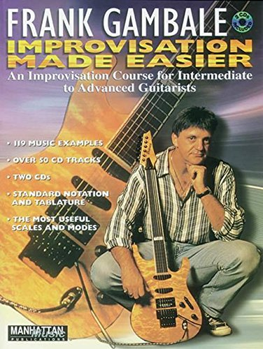 Frank Gambale -- Improvisation Made Easier: An Improvisation Course for Intermediate to Advanced Guitarists, Book & 2 CDs [With 2 CD\'s] (Manhattan Music Publications)