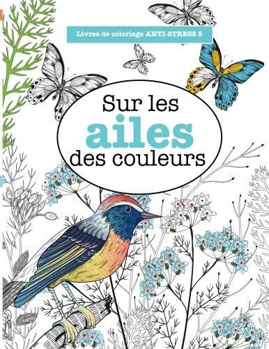 Livres de coloriage ANTI-STRESS 5 : Sur les ailes des couleurs: Volume 5 par Elizabeth James
