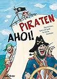 Piraten ahoi!: Geschichten, Spiel und Spaß für kleine Seeräuber