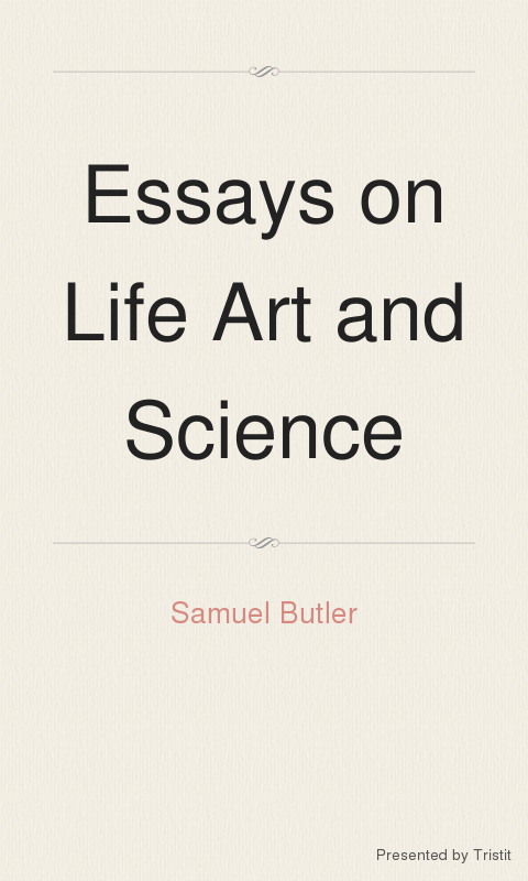 art essay life science In his essay on art all human life is filled with art an external morality would limit the subject matter of art, but art, unlike history and the sciences.