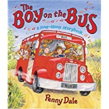 The Boy on the Bus: A Sing-Along Storybook by Penny Dale (2007-06-12)