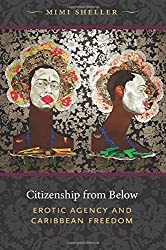 Citizenship from Below: Erotic Agency and Caribbean Freedom (Next Wave: New Directions in Women's Studies)