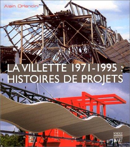 La Villette, 1971-1995 : Histoires de projets par Alain Orlandini