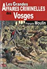 Vosges Grandes Affaires Criminelles par Moulin