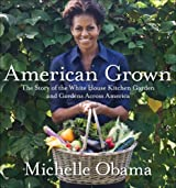 American Grown: The story of the White House Kitchen Garden and Gardens Across America by Michelle Obama (2012-05-31)