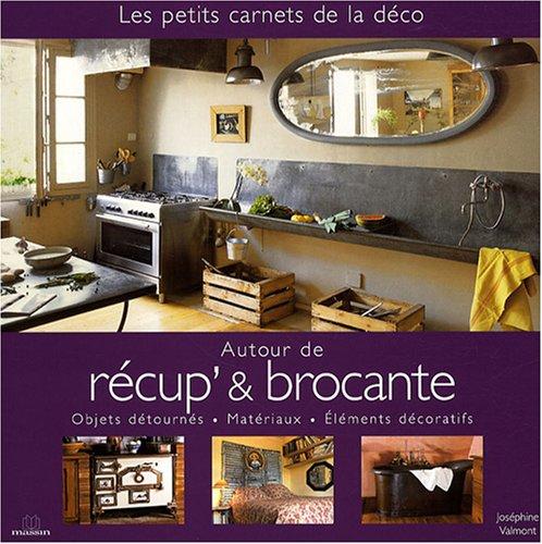 Autour de Récup' & Brocante : Objets détournés, Matériaux, Éléments décoratifs par Joséphine Valmont