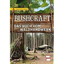 Bushcraft: Das Buch vom Waldhandwerk