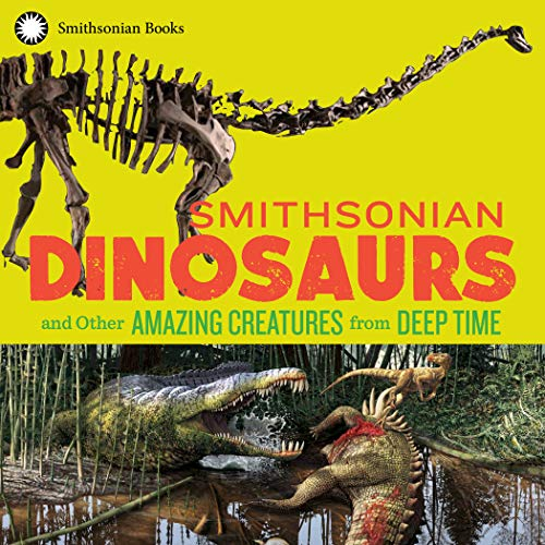 Smithsonian Dinosaurs and Other Amazing Creatures from Deep Time (English Edition)