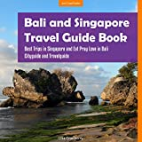 Bali and Singapore Travel Guide Book: Best Trips in Singapore and Eat Pray Love in Bali with this Cityguide and Travelguide
