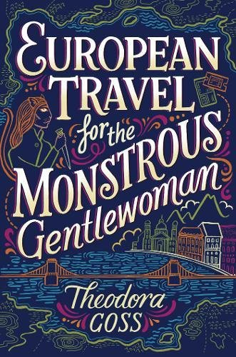 European Travel for the Monstrous Gentlewoman (The Extraordinary Adventures of the Athena Club, Band 2)