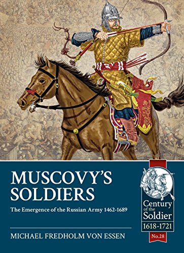 Muscovy'S Soldiers: The Emergence of the Russian Army 1462-1689 (Century of the Soldier) por Michael Fredholm von Essen