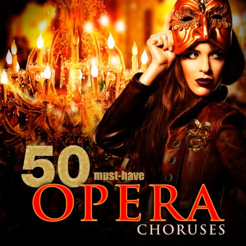 50 Must-Have Opera Choruses