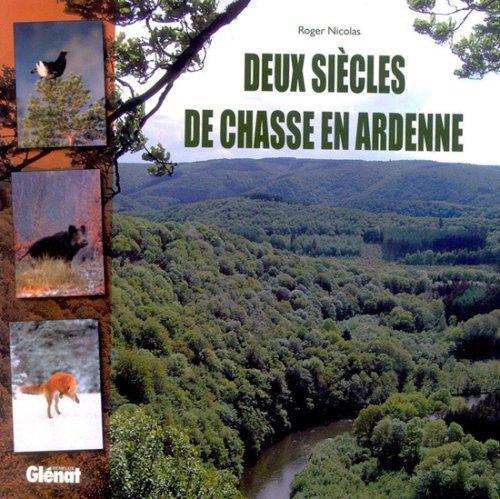 Deux siècles de chasse en Ardenne par Roger Nicolas