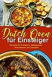 Dutch Oven Rezepte für Einsteiger: Das Outdoor Kochbuch: Die besten Dutch Oven Rezepte für Fans der Outdoor Küche: (Kochen über offenem Feuer, Draußen kochen, Camping Kochbuch)