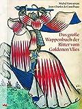 Das große Wappenbuch der Ritter vom Goldenen Vlies - Michel Pastoureau