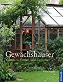 Gewächshäuser: Gärtnern, Ernten und Genießen