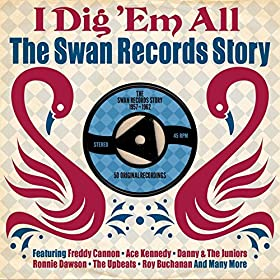 I Dig 'Em All: The Swan Records Story 1957-1962