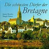 Die schönsten Dörfer der Bretagne - James Bentley, Hugh Palmer