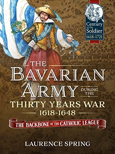 The Bavarian Army During the Thirty Years War, 1618-1648: The Backbone of the Catholic League' (Century of the Soldier) por Laurence Spring