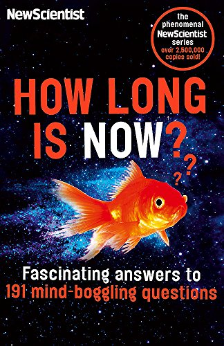 How Long is Now?: Mind-boggling Answers to 191 Fascinating Questions