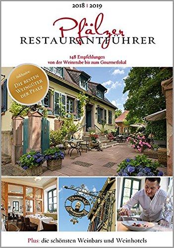 Pfälzer Restaurantführer 2018/2019: 148 ausgewählte Empfehlungen von der Weinstube bis zum Gourmetlokal; Die besten Weingüter, die schönsten Weinbars und Weinhotels