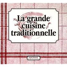 La grande cuisine traditionnelle en 2 volumes : La Cuisine du terroir ; Les Desserts d'hier et d'aujourd'hui