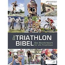 Die Triathlonbibel: Das Standardwerk für alle Triathleten