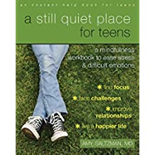 A Still Quiet Place for Teens: A Mindfulness Workbook to Ease Stress and Difficult Emotions (Instant Help Book for Teens) (English Edition)