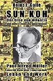 Sun Koh, der Erbe von Atlantis und andere deutsche Supermänner: Paul Alfred Müller, alias Lok Myler, alias Freder van Holk - Leben und Werk (Unterschlagene Literatur)