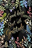 Good Days Start With Gratitude: 52 Week Gratitude Journal Diary Notebook Daily with Prompt. Guide To Cultivate An Attitude Of Gratitude. Personalized ... Volume 7 (Self-Exploration Happiness Life)